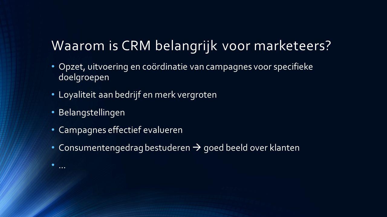 Waarom is CRM belangrijk voor marketeers? Opzet, uitvoering en coördinatie van campagnes voor specifieke doelgroepen Loyaliteit aan bedrijf en merk ve