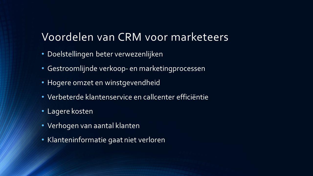 Voordelen van CRM voor marketeers Doelstellingen beter verwezenlijken Gestroomlijnde verkoop- en marketingprocessen Hogere omzet en winstgevendheid Ve