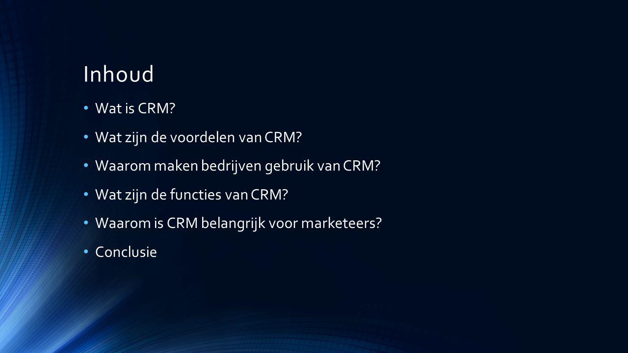 Inhoud Wat is CRM? Wat zijn de voordelen van CRM? Waarom maken bedrijven gebruik van CRM? Wat zijn de functies van CRM? Waarom is CRM belangrijk voor