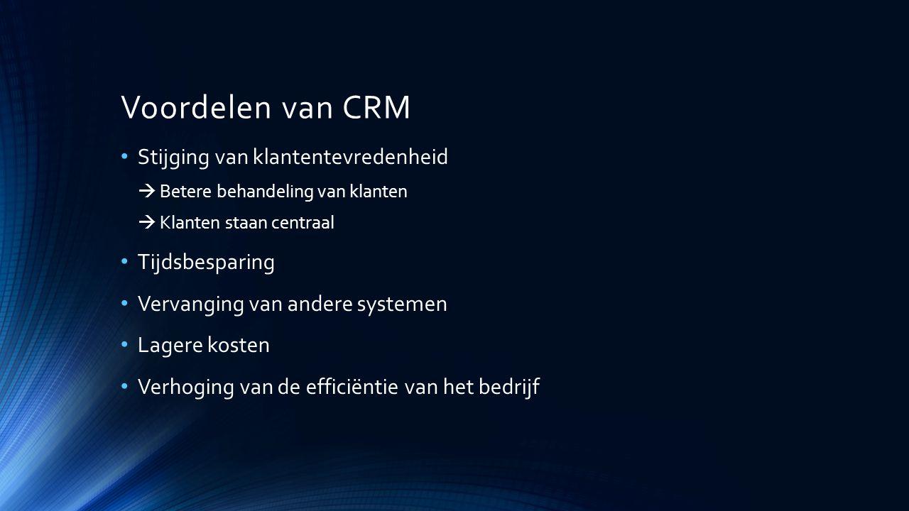 Voordelen van CRM Stijging van klantentevredenheid  Betere behandeling van klanten  Klanten staan centraal Tijdsbesparing Vervanging van andere syst