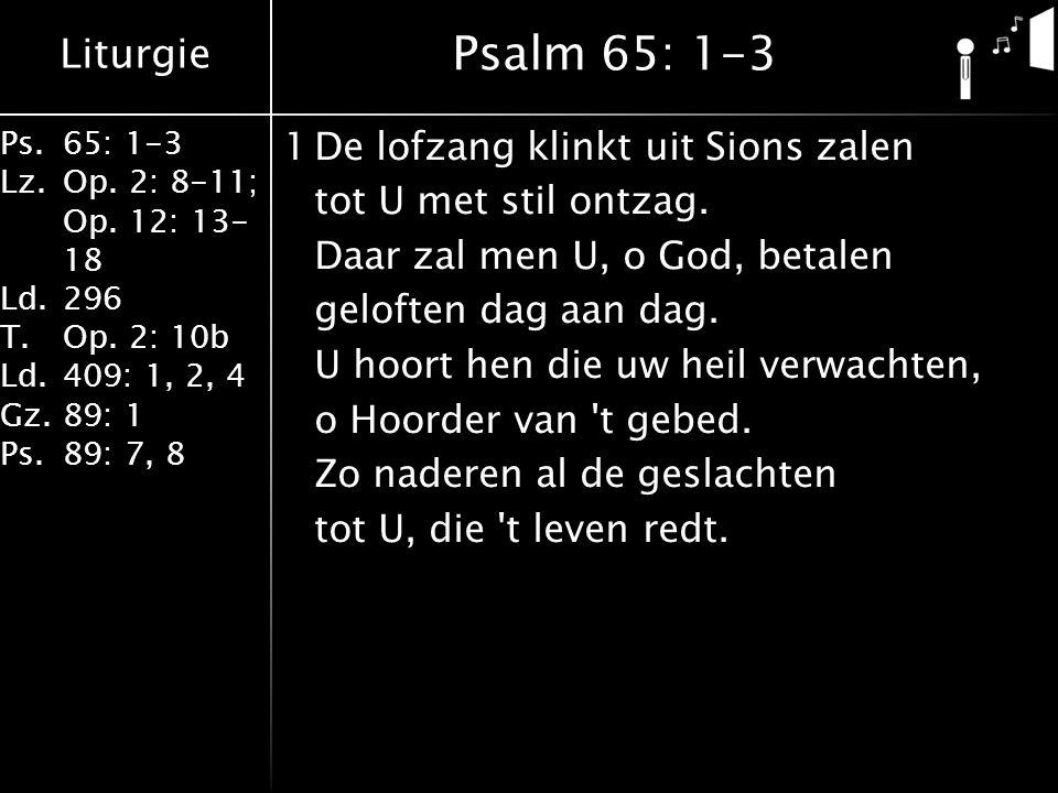 Liturgie Ps.65: 1-3 Lz.Op.2: 8-11; Op. 12: 13- 18 Ld.296 T.Op.