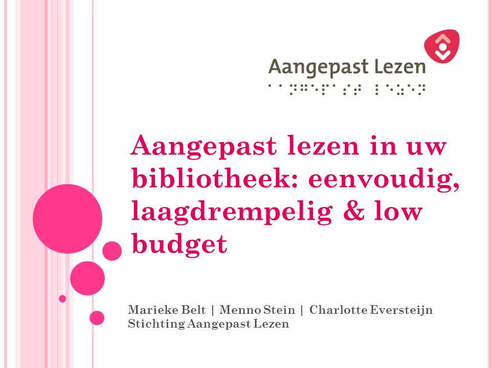Aangepast lezen in uw bibliotheek: eenvoudig, laagdrempelig & low budget Marieke Belt | Menno Stein | Charlotte Eversteijn Stichting Aangepast Lezen