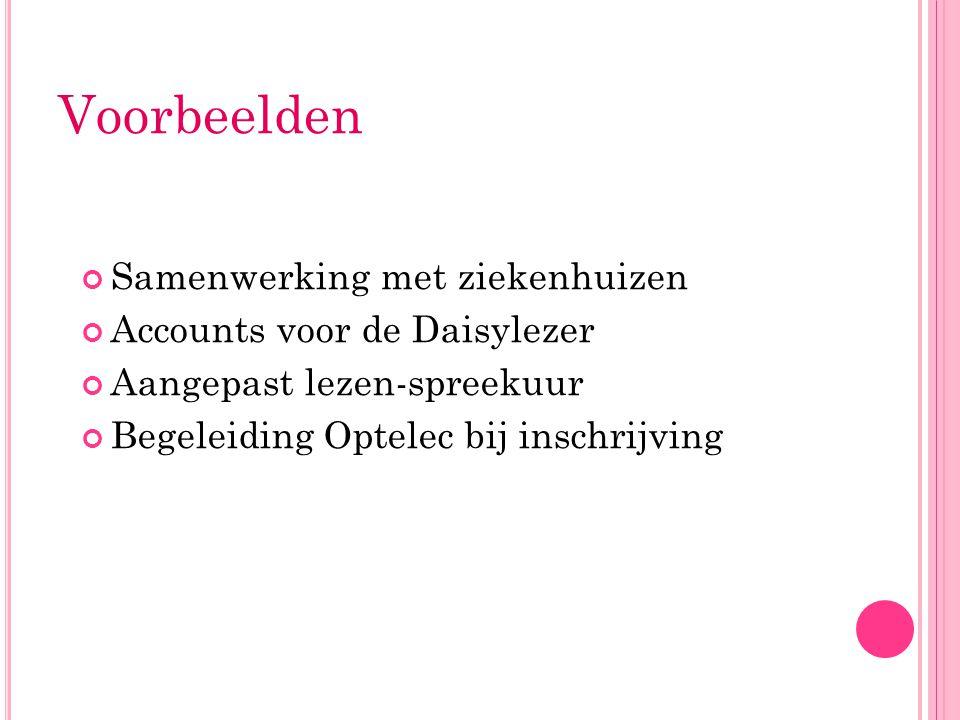 Voorbeelden Samenwerking met ziekenhuizen Accounts voor de Daisylezer Aangepast lezen-spreekuur Begeleiding Optelec bij inschrijving