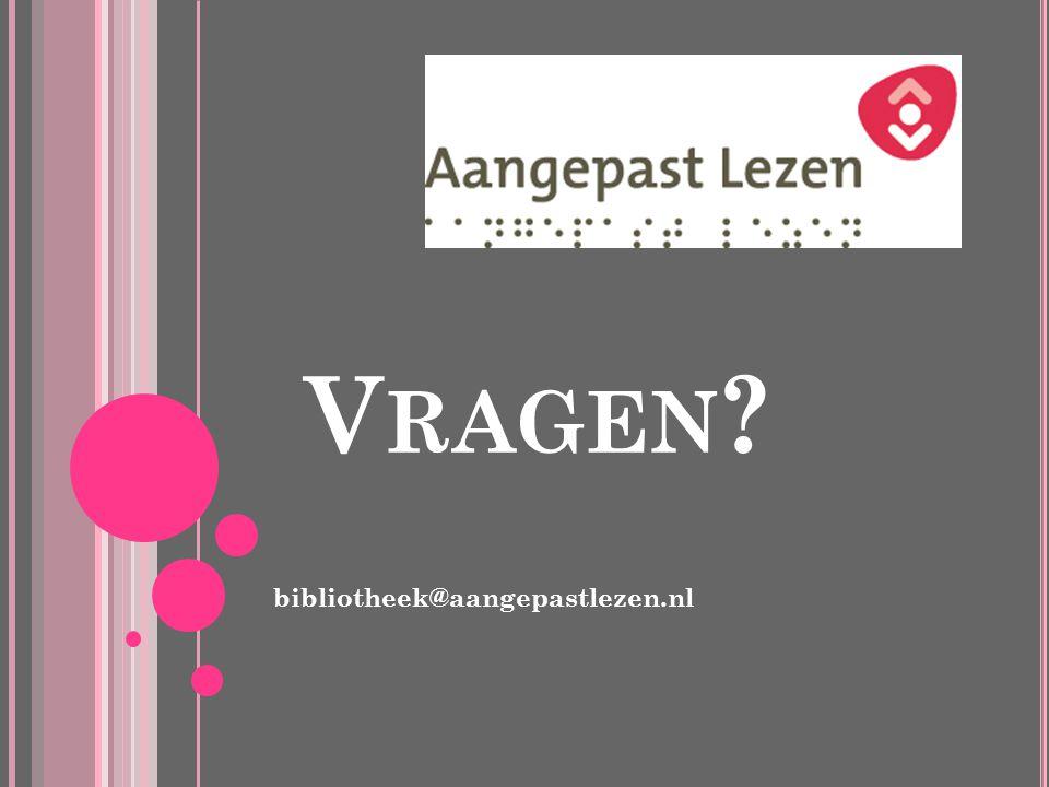 V RAGEN ? bibliotheek@aangepastlezen.nl