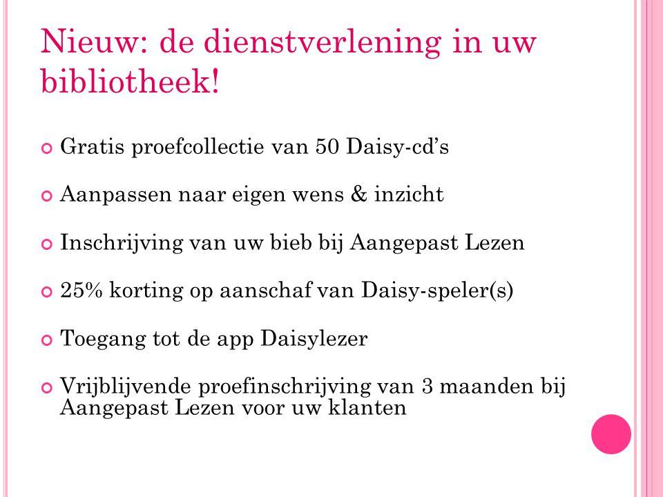 Nieuw: de dienstverlening in uw bibliotheek! Gratis proefcollectie van 50 Daisy-cd's Aanpassen naar eigen wens & inzicht Inschrijving van uw bieb bij