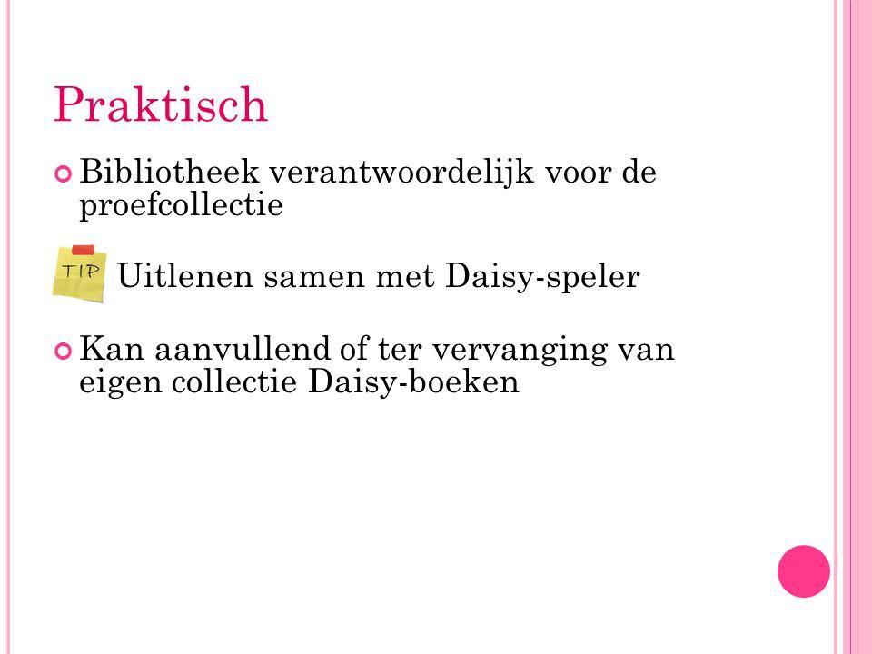 Praktisch Bibliotheek verantwoordelijk voor de proefcollectie Uitlenen samen met Daisy-speler Kan aanvullend of ter vervanging van eigen collectie Dai