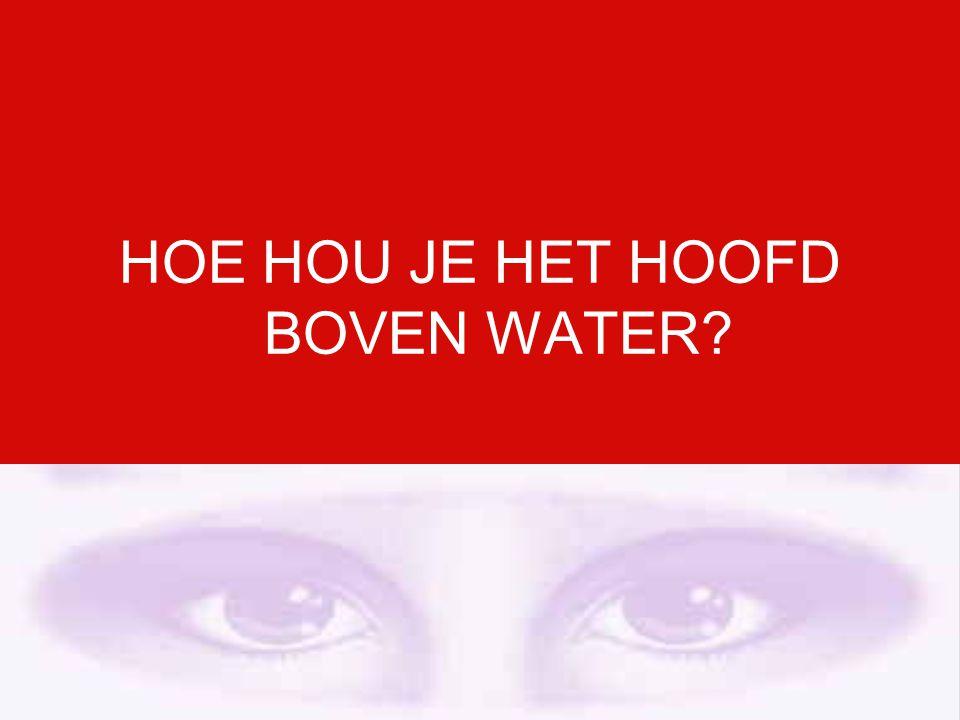 HOE HOU JE HET HOOFD BOVEN WATER?