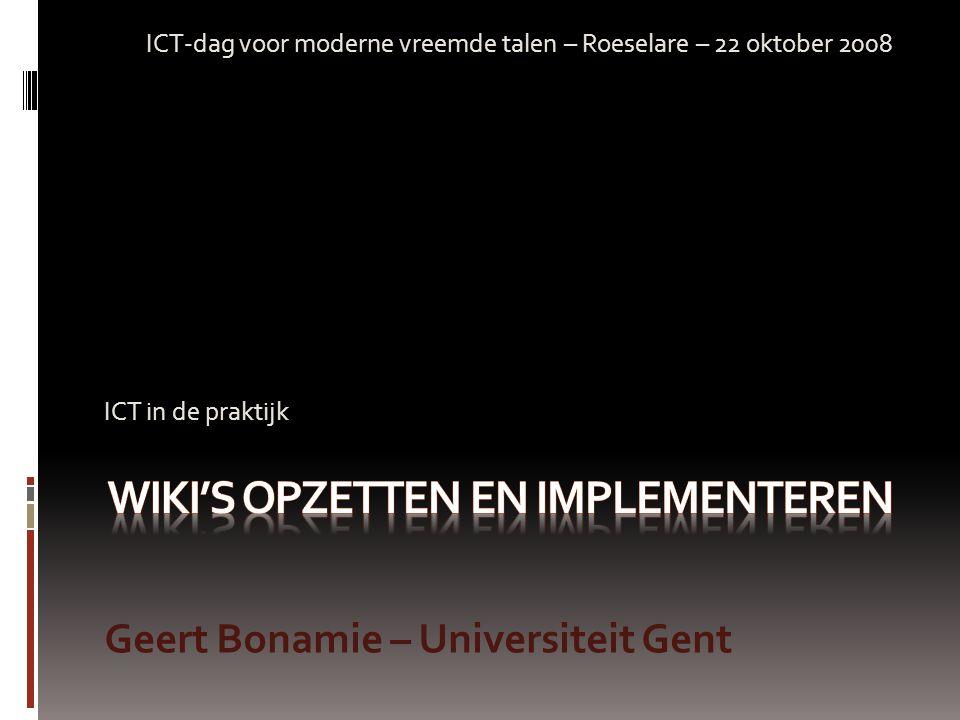 ICT in de praktijk Geert Bonamie – Universiteit Gent ICT-dag voor moderne vreemde talen – Roeselare – 22 oktober 2008