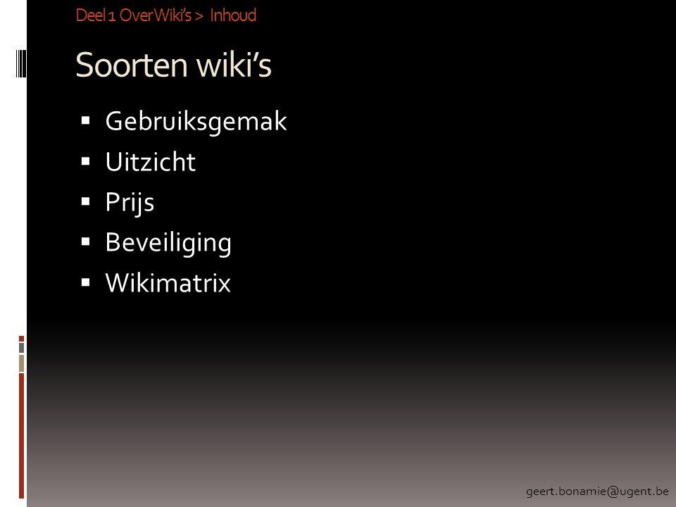 Soorten wiki's  Gebruiksgemak  Uitzicht  Prijs  Beveiliging  Wikimatrix Deel 1 Over Wiki's > Inhoud geert.bonamie@ugent.be