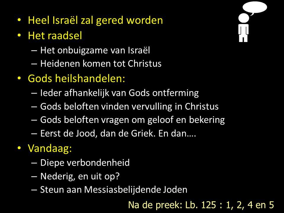 Heel Israël zal gered worden Het raadsel – Het onbuigzame van Israël – Heidenen komen tot Christus Gods heilshandelen: – Ieder afhankelijk van Gods on