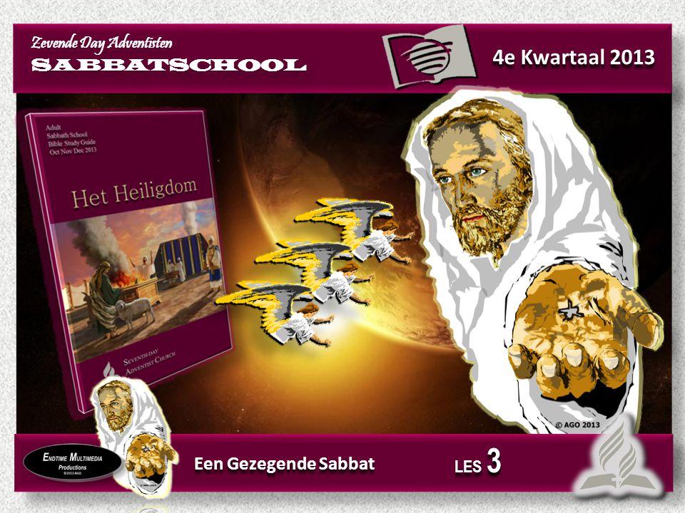 Zevende Day Adventisten SABBATSCHOOL Zevende Day Adventisten SABBATSCHOOL 4e Kwartaal 2013 Een Gezegende Sabbat LES 3