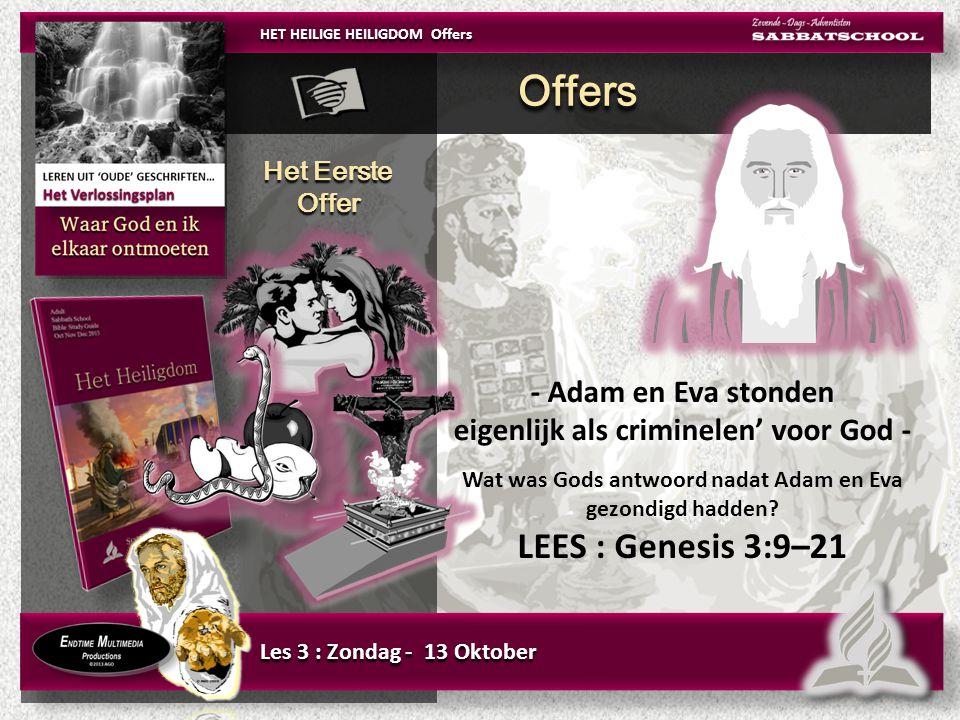 Les 3 : Zondag - 13 Oktober Het Eerste Offer Het Eerste Offer Wat was Gods antwoord nadat Adam en Eva gezondigd hadden.