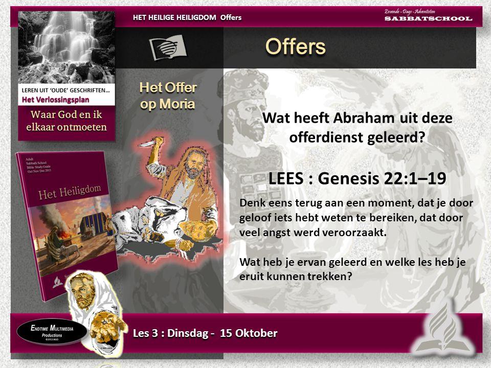 Het Offer op Moria Het Offer op Moria Wat heeft Abraham uit deze offerdienst geleerd.