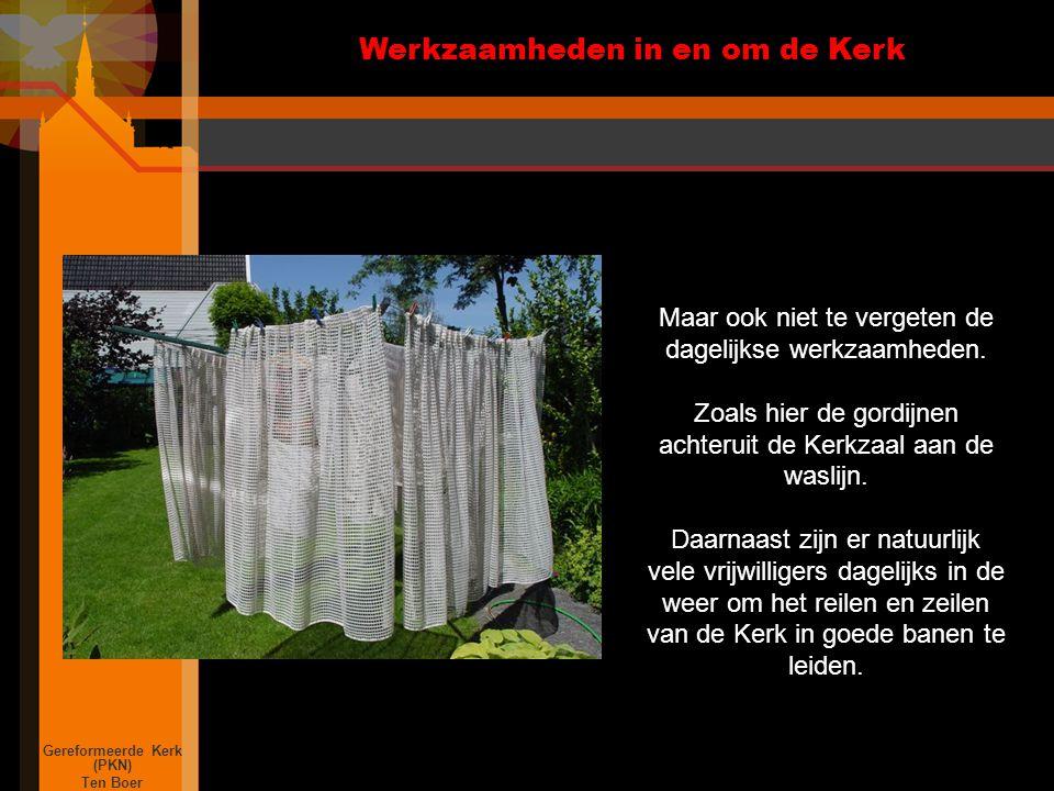 Werkzaamheden in en om de Kerk Gereformeerde Kerk (PKN) Ten Boer Maar ook niet te vergeten de dagelijkse werkzaamheden.