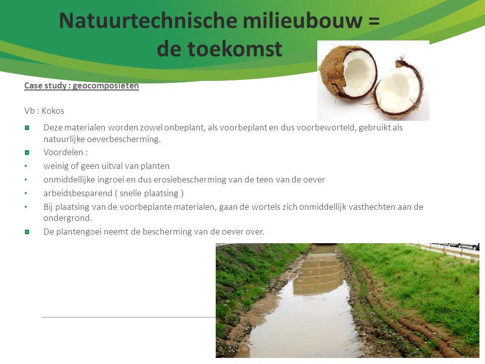 12 Case study : geocomposieten Vb : Kokos Deze materialen worden zowel onbeplant, als voorbeplant en dus voorbeworteld, gebruikt als natuurlijke oever