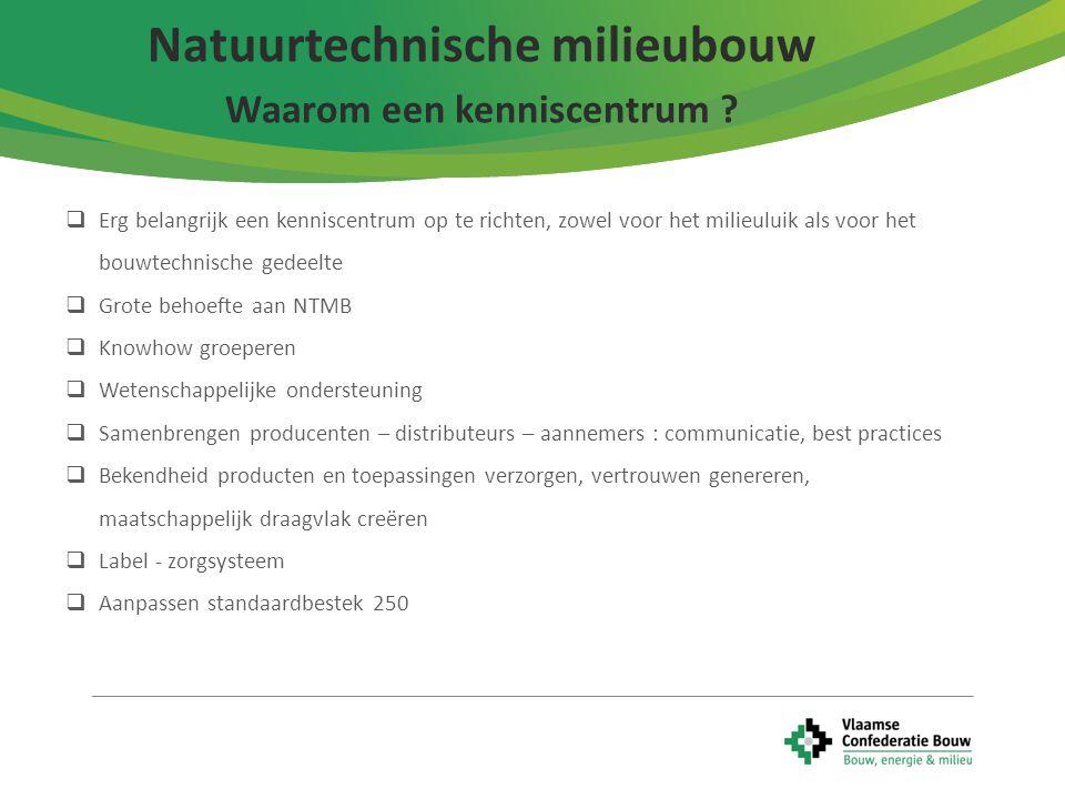 18 Natuurtechnische milieubouw Waarom een kenniscentrum ?  Erg belangrijk een kenniscentrum op te richten, zowel voor het milieuluik als voor het bou