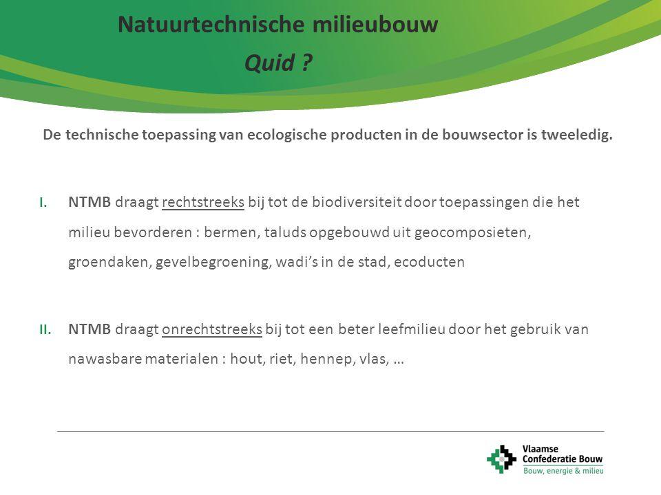 4 Natuurtechnische milieubouw Toepassingsgebied NTMB 2 : gebruik in bouwtoepassingen (gebruik van nawasbare materialen) NTMB 1 : direct doel = natuur bevorderen door ecologie te stimuleren Vb : ecoduct