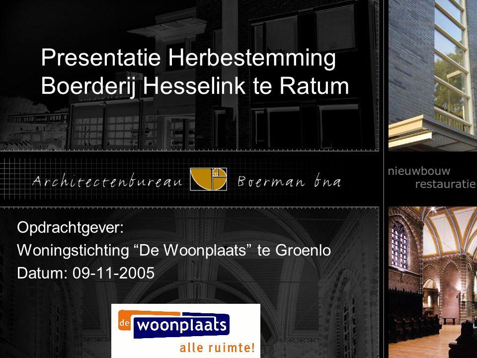 """Presentatie Herbestemming Boerderij Hesselink te Ratum Opdrachtgever: Woningstichting """"De Woonplaats"""" te Groenlo Datum: 09-11-2005"""
