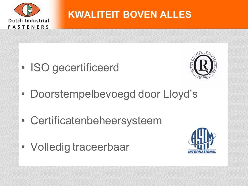 KWALITEIT BOVEN ALLES ISO gecertificeerd Doorstempelbevoegd door Lloyd's Certificatenbeheersysteem Volledig traceerbaar