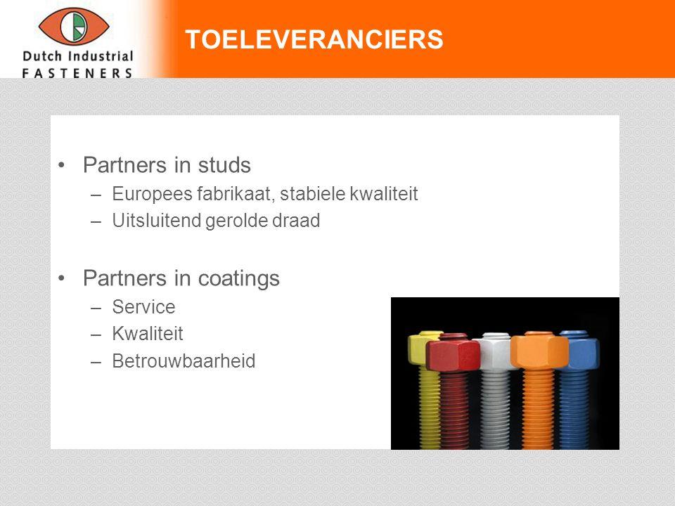TOELEVERANCIERS Partners in studs –Europees fabrikaat, stabiele kwaliteit –Uitsluitend gerolde draad Partners in coatings –Service –Kwaliteit –Betrouw