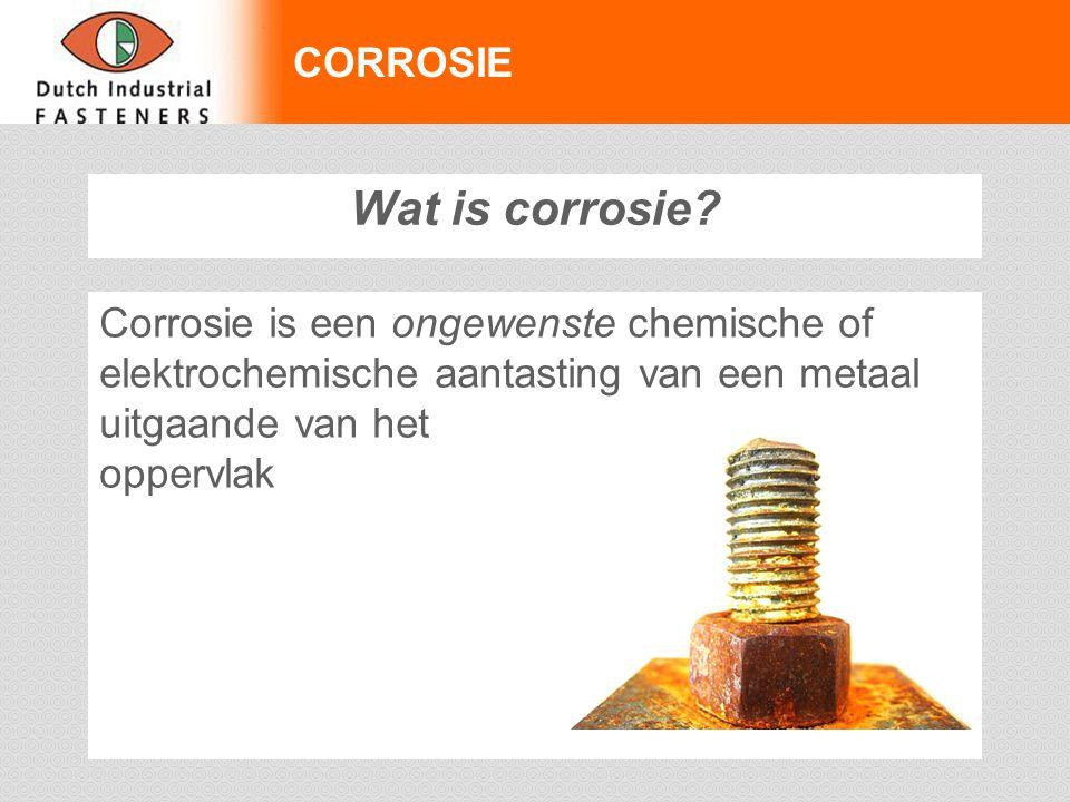 CORROSIE Wat is corrosie? Corrosie is een ongewenste chemische of elektrochemische aantasting van een metaal uitgaande van het oppervlak