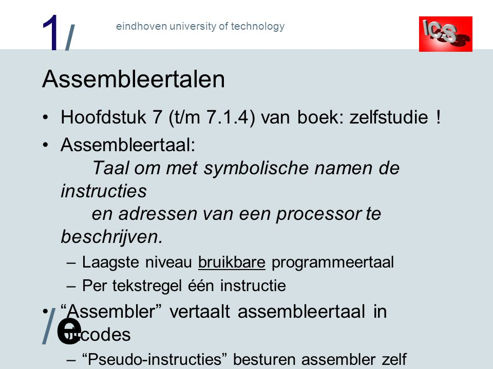 1/1/ /e/e eindhoven university of technology Assembleertalen Hoofdstuk 7 (t/m 7.1.4) van boek: zelfstudie .
