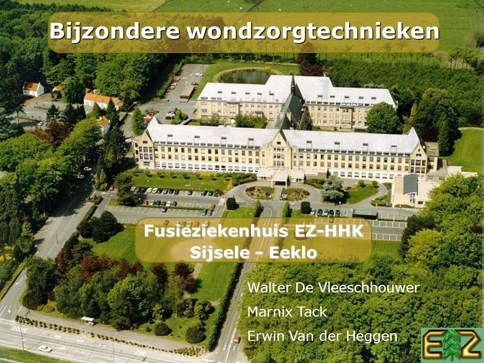 Fusieziekenhuis EZ-HHK Sijsele - Eeklo Bijzondere wondzorgtechnieken Walter De Vleeschhouwer Marnix Tack Erwin Van der Heggen