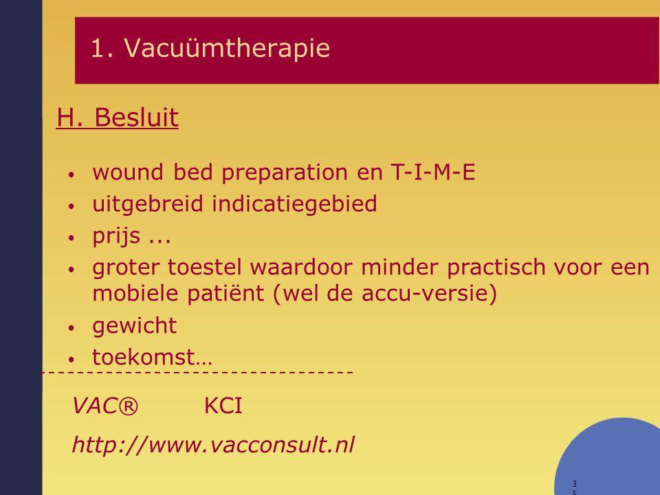 35 wound bed preparation en T-I-M-E uitgebreid indicatiegebied prijs... groter toestel waardoor minder practisch voor een mobiele patiënt (wel de accu