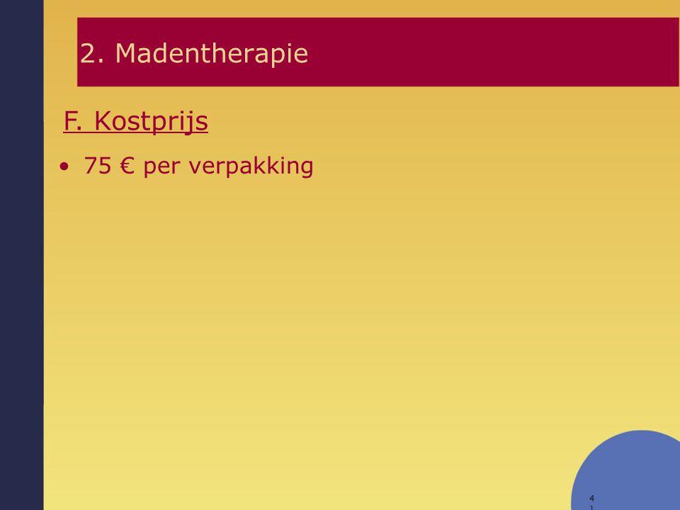 41 F. Kostprijs 2. Madentherapie 75 € per verpakking