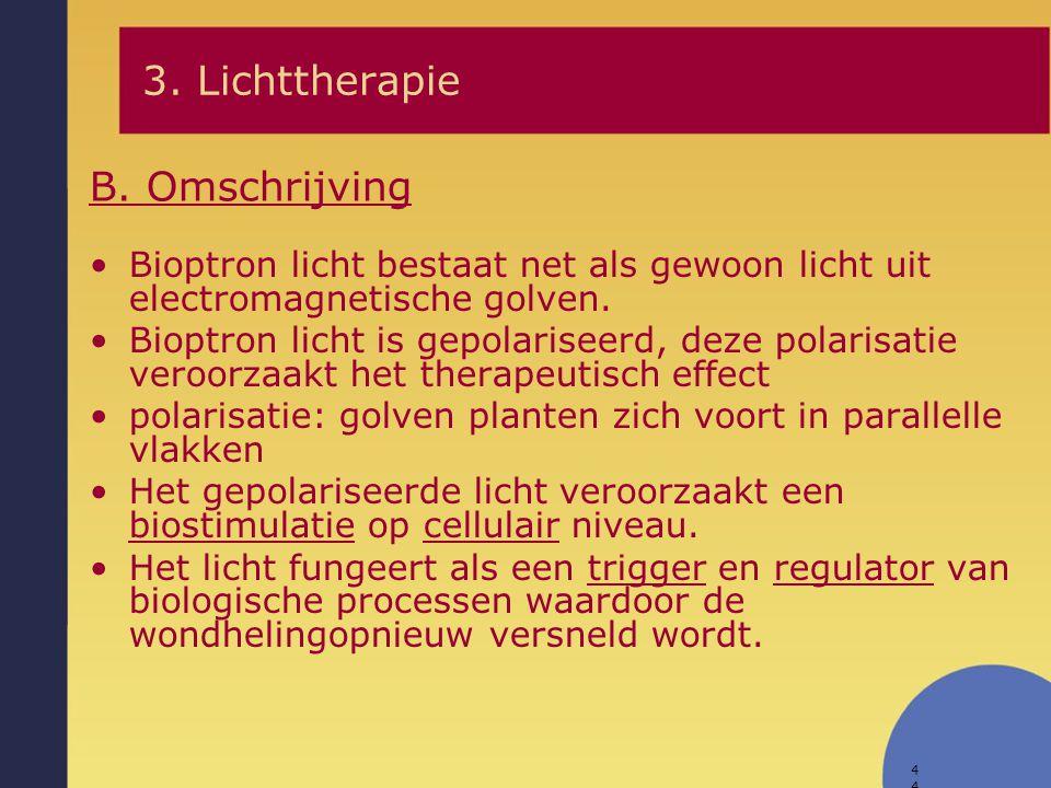 44 B. Omschrijving 3. Lichttherapie Bioptron licht bestaat net als gewoon licht uit electromagnetische golven. Bioptron licht is gepolariseerd, deze p