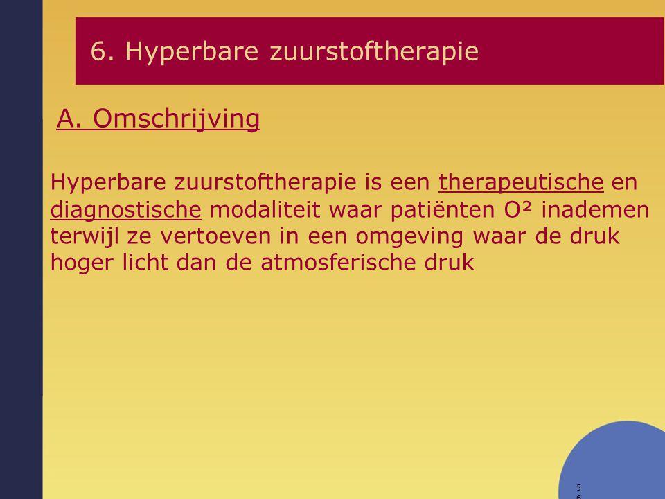 56 Hyperbare zuurstoftherapie is een therapeutische en diagnostische modaliteit waar patiënten O² inademen terwijl ze vertoeven in een omgeving waar d