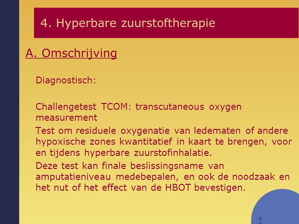 60 Diagnostisch: Challengetest TCOM: transcutaneous oxygen measurement Test om residuele oxygenatie van ledematen of andere hypoxische zones kwantitat