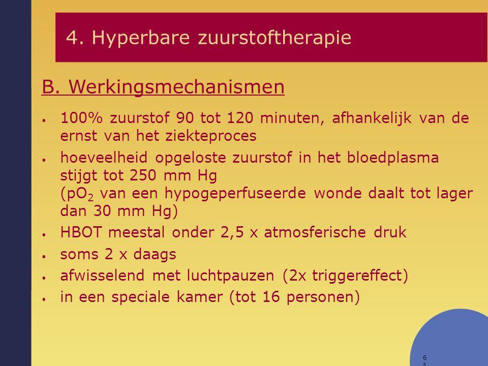 65 B. Werkingsmechanismen 4. Hyperbare zuurstoftherapie 100% zuurstof 90 tot 120 minuten, afhankelijk van de ernst van het ziekteproces hoeveelheid op