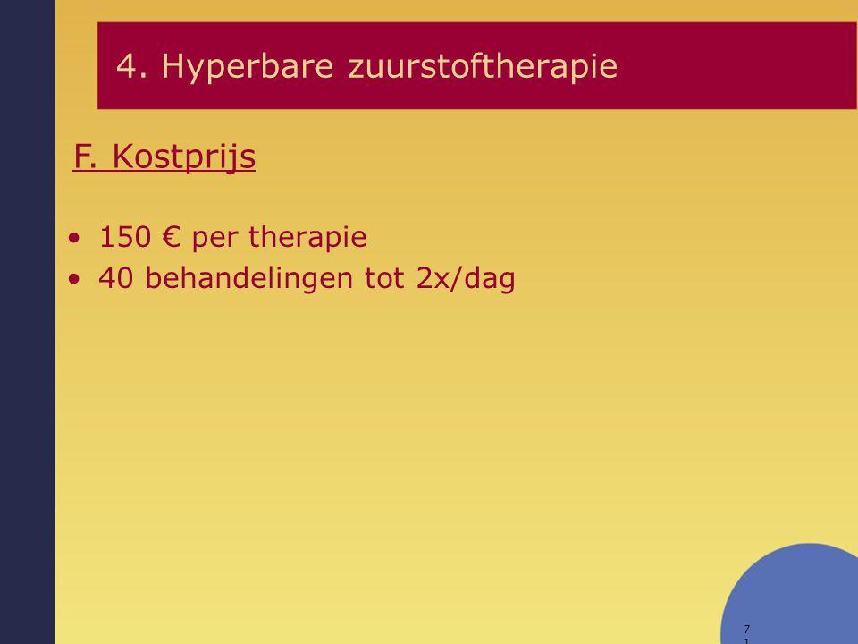 71 F. Kostprijs 150 € per therapie 40 behandelingen tot 2x/dag 4. Hyperbare zuurstoftherapie