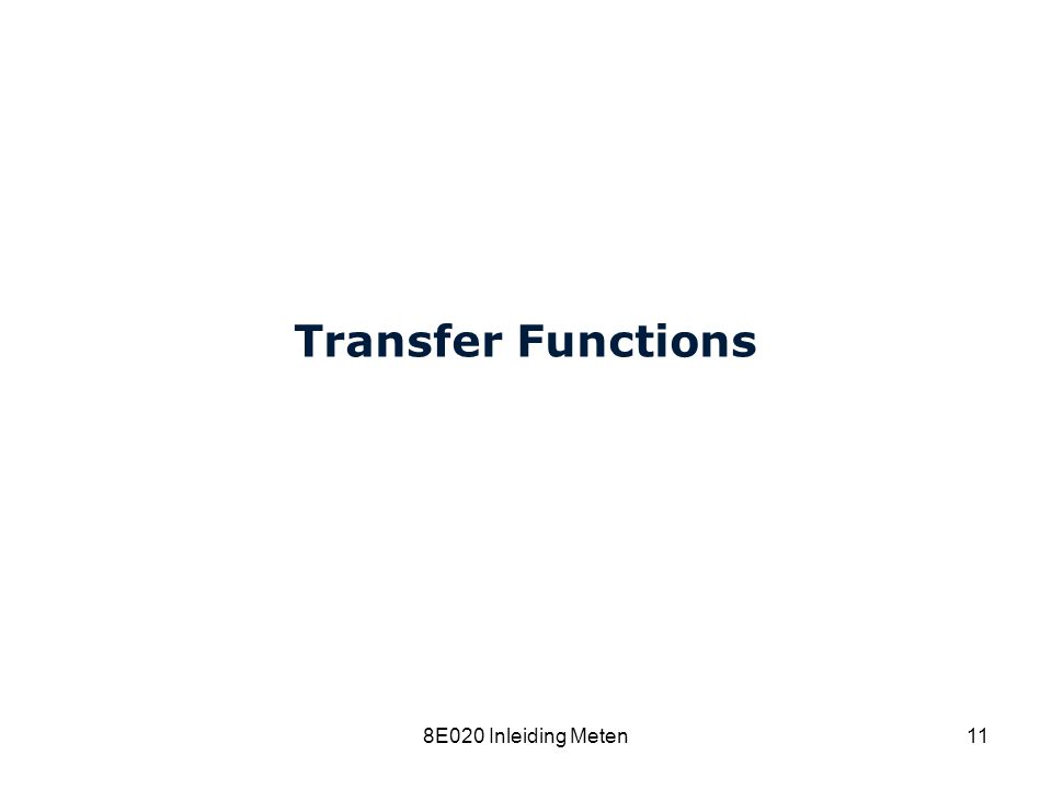 Cardiovascular Research Institute Maastricht (CARIM) 8E020 Inleiding Meten11 Transfer Functions
