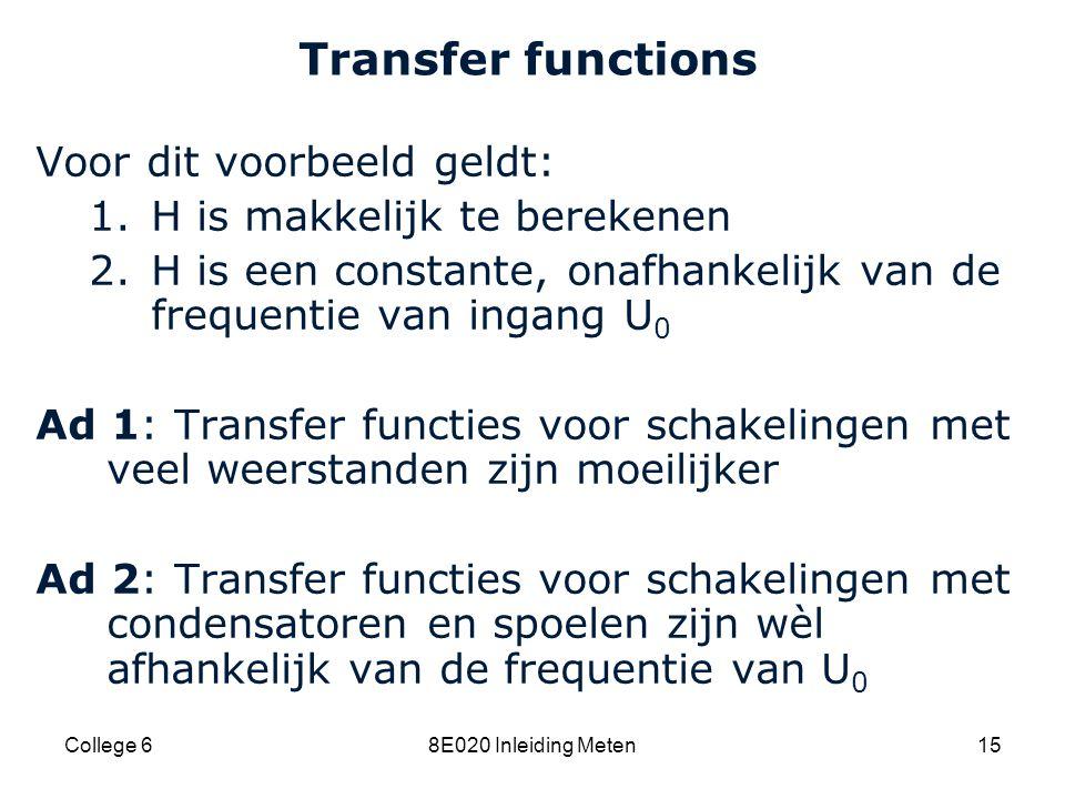 Cardiovascular Research Institute Maastricht (CARIM) College 68E020 Inleiding Meten15 Transfer functions Voor dit voorbeeld geldt: 1.H is makkelijk te