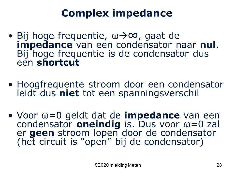 Cardiovascular Research Institute Maastricht (CARIM) 8E020 Inleiding Meten28 Complex impedance Bij hoge frequentie, ω  ∞, gaat de impedance van een c