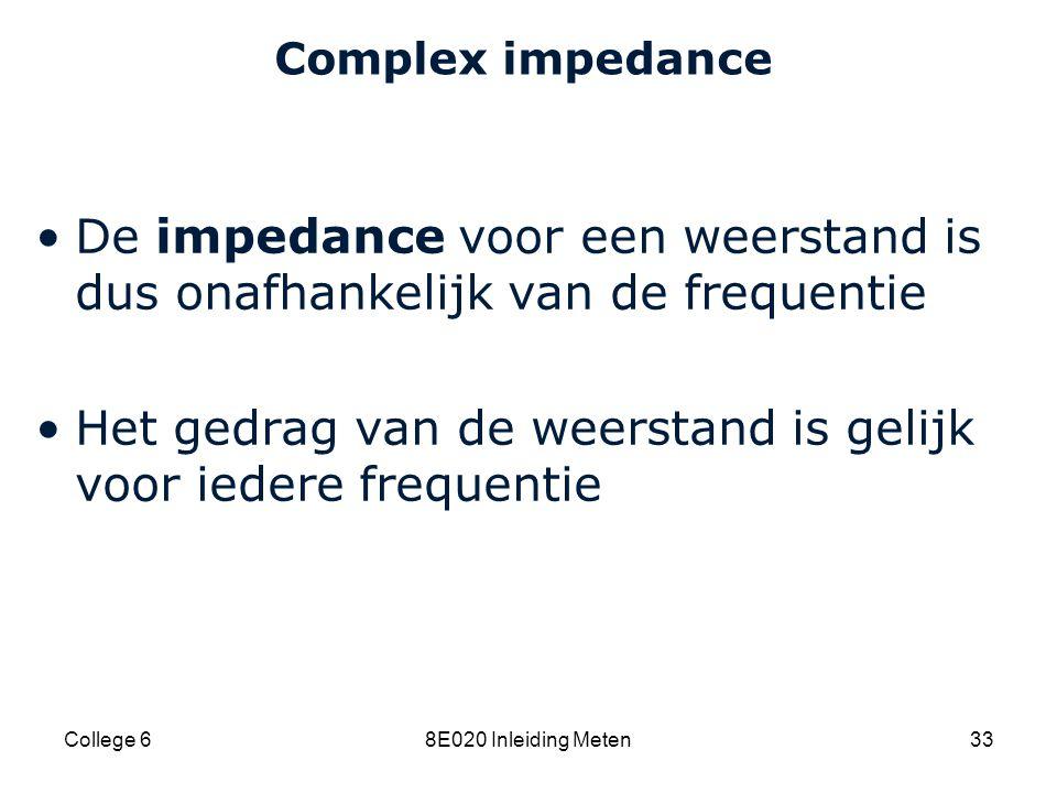 Cardiovascular Research Institute Maastricht (CARIM) College 68E020 Inleiding Meten33 Complex impedance De impedance voor een weerstand is dus onafhan