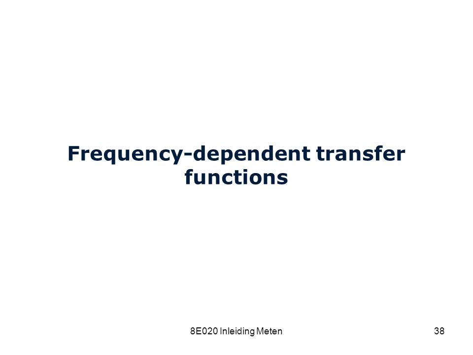 Cardiovascular Research Institute Maastricht (CARIM) 8E020 Inleiding Meten38 Frequency-dependent transfer functions