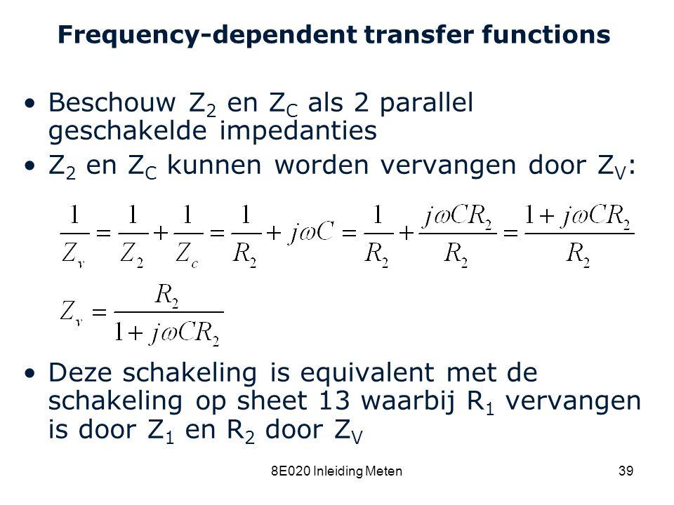 Cardiovascular Research Institute Maastricht (CARIM) 8E020 Inleiding Meten39 Frequency-dependent transfer functions Beschouw Z 2 en Z C als 2 parallel