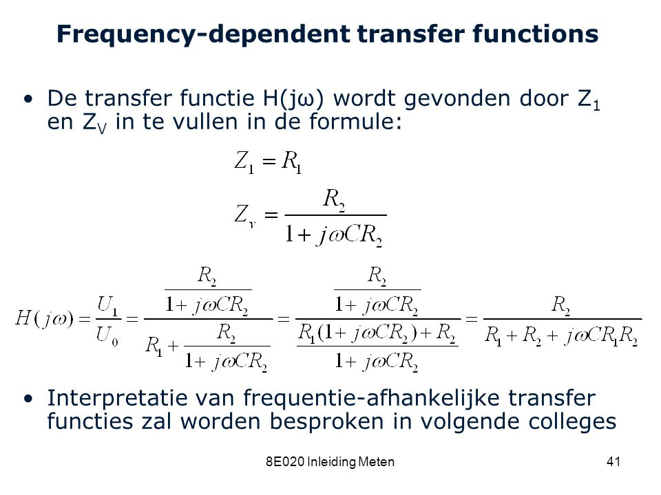 Cardiovascular Research Institute Maastricht (CARIM) 8E020 Inleiding Meten41 Frequency-dependent transfer functions De transfer functie H(jω) wordt ge