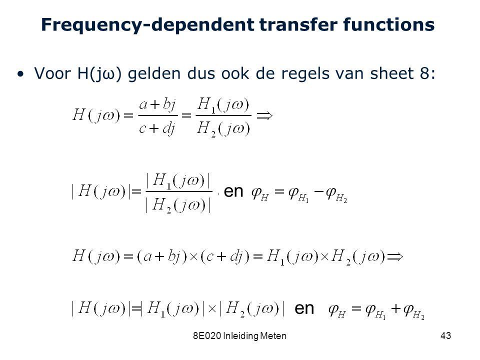 Cardiovascular Research Institute Maastricht (CARIM) 8E020 Inleiding Meten43 Frequency-dependent transfer functions Voor H(jω) gelden dus ook de regel