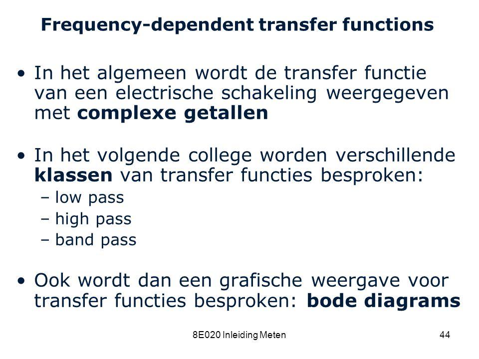 Cardiovascular Research Institute Maastricht (CARIM) 8E020 Inleiding Meten44 Frequency-dependent transfer functions In het algemeen wordt de transfer