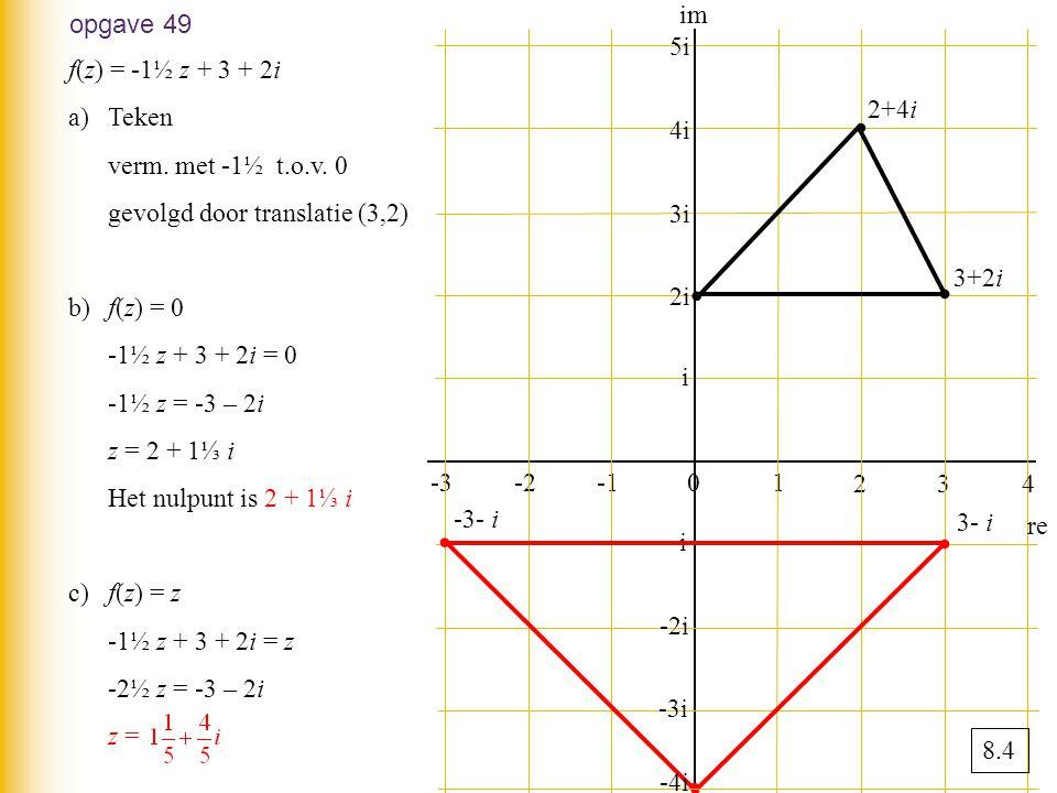 opgave 49 f(z) = -1½ z + 3 + 2i a)Teken verm.met -1½ t.o.v.