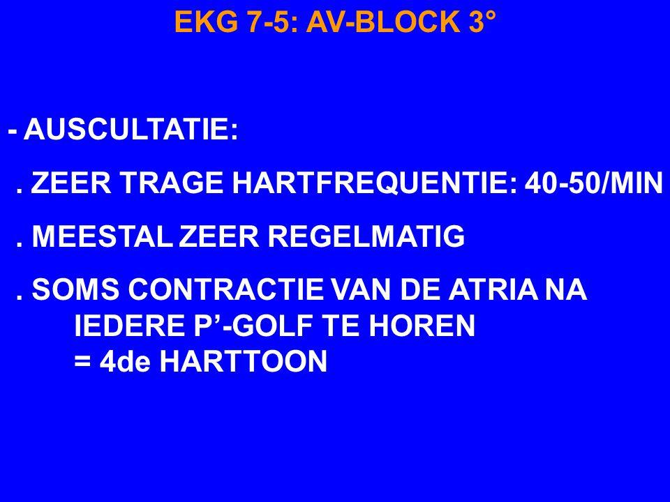 EKG 7-5: AV-BLOCK 3° - MEER P-GOLVEN DAN QRS-COMPLEXEN - GEEN VERBAND TUSSEN P-GOLVEN EN QRS-COMPLEXEN - ATRIALE GANGMAKING WAARGENOMEN DOOR SINO-ATRI