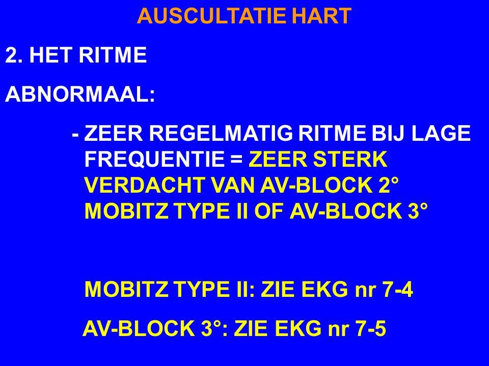 AUSCULTATIE HART 2. HET RITME NORMAAL: - SINUSARITMIE (RESPIRATOIR).VNL BIJ LAGE FREQUENTIE ( <120/min). ZIE EKG nr 1 - REGELMATIG SINUSRITME. VNL BIJ