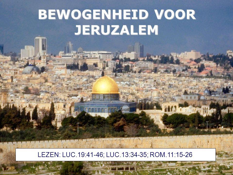 BEWOGENHEID VOOR JERUZALEM LEZEN: LUC.19:41-46; LUC.13:34-35; ROM.11:15-26