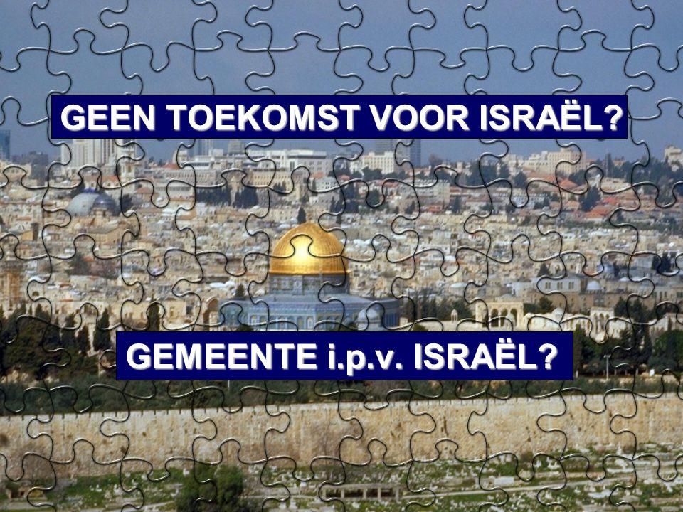 GEEN TOEKOMST VOOR ISRAËL? GEMEENTE i.p.v. ISRAËL?