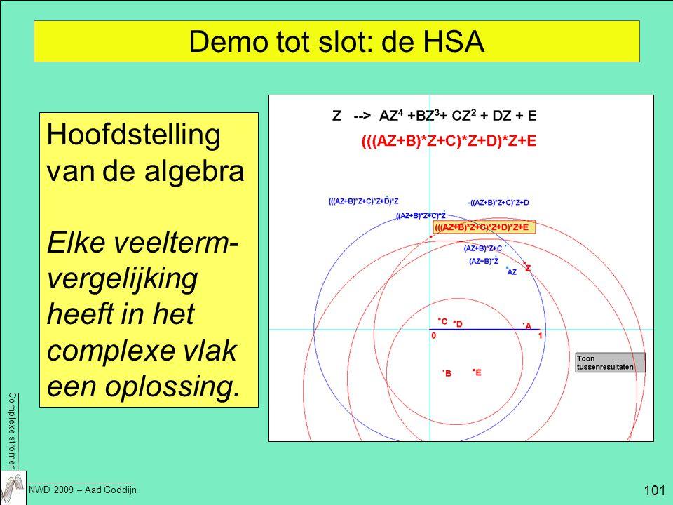 Complexe stromen NWD 2009 – Aad Goddijn 101 Demo tot slot: de HSA Hoofdstelling van de algebra Elke veelterm- vergelijking heeft in het complexe vlak een oplossing.