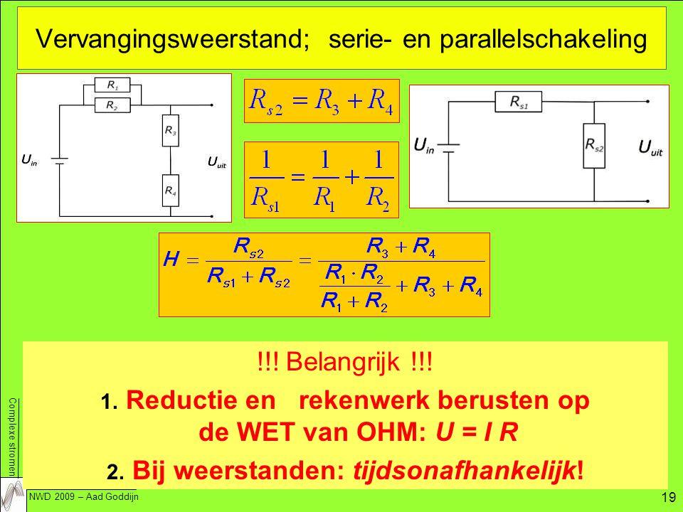 Complexe stromen NWD 2009 – Aad Goddijn 19 Vervangingsweerstand; serie- en parallelschakeling !!.